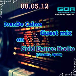 IvanDe Calma - Guest mix @ GOLD DANCE RADIO (Alicante, Spain) [08.05.12]