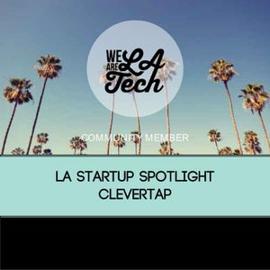 CleverTap, SDK for Mobile Analytics feat. Kara Dake: LA Startup Spotlight