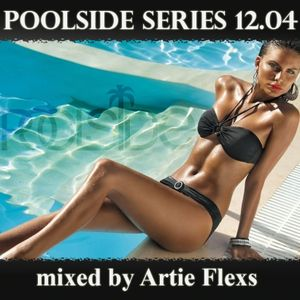 Poolside Series 12.04. - mixed by Artie Flexs