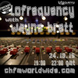 Wayne Brett's Lofrequency Show on Chicago House FM 24-10-15