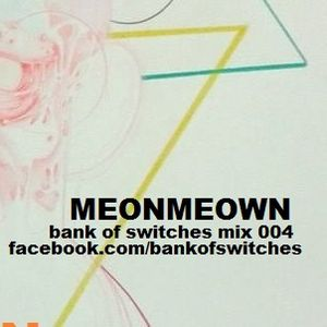 Bank Of Switches mix 004 - Meonmeown