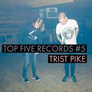 Top Five Records #6: Trist Pike