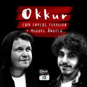 #15 - Okkur [com Carlos Ferreira e Miguel Ângelo]