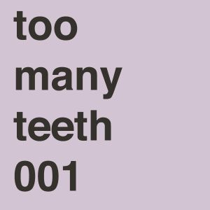 Too Many Teeth 001