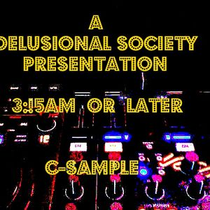 Delusional Society Presents - 3:!5 AM OR LATER