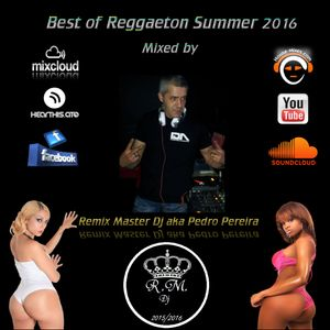 Best of Reggaeton Summer 2016 Mixed by Remix Master Dj aka Pedro Pereira