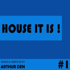 HOUSE IT IS #1 (Compiled & Mixed by Arthur Den)