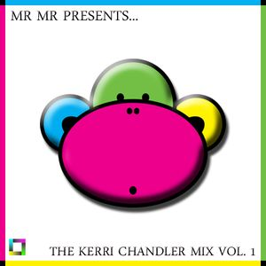 Mr Mr Presents... The Kerri Chandler Mix Vol. 1