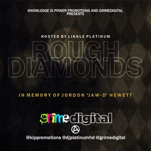 Knowledge Is Power Promotions & @GrimeDigital Present: Rough Diamonds Hosted By @DJPlatinumHD