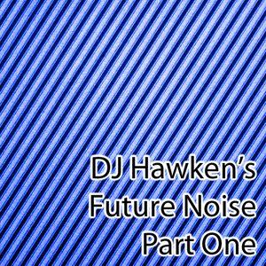 DJ Hawken's Future Noise Pt. 1