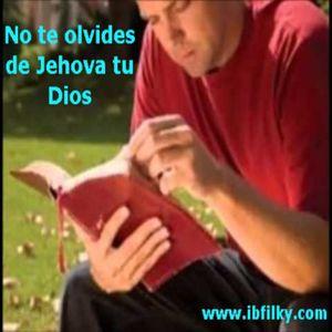 No te olvides de Jehova tu Dios