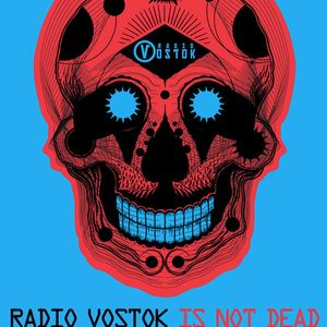 Radio Vostok Is Not Dead!!!!