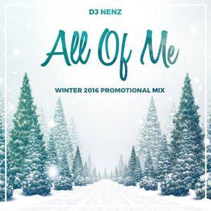 DJ NenZ - All Of Me (Winter 2016 Promotional Mix)