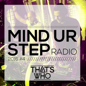 That's Who - Mind Ur Step Radio 2016 #4