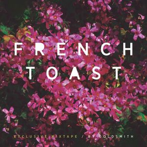 French Toast Exclusive Mixtape by Goldsmith