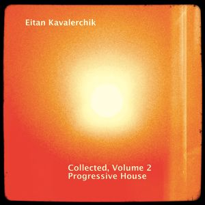 Eitan Kavalerchik - Collected, Volume 2 (Progressive House)