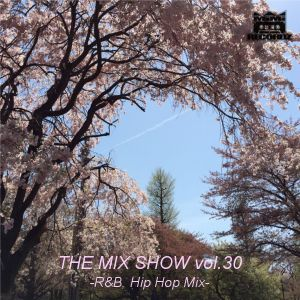 THE MIX SHOW vol.30 -R&B, Hip Hop mix- (Mixed by DJ H!ROKi, 2014-04-22)