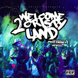 Phat Crispy - Welcome 2 Crispyland