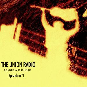 THE UNION RADIO - EPISODE 1