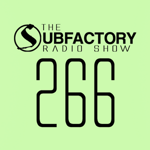 The Subfactory Radio Show #266