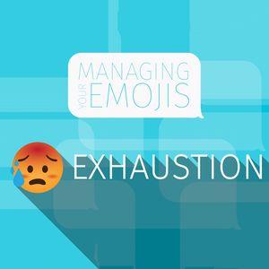 Managing Your Emojis: Exhaustion | Dr. Curt Dodd