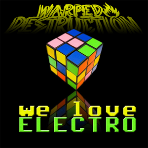 warped destruction - we love electro