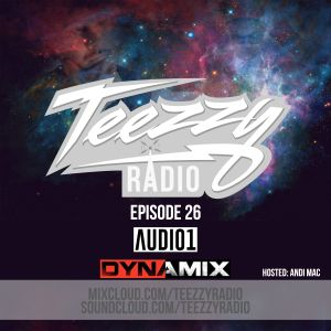 Teezzy Radio Ep.26 (Mastered By. Zicram) Feat. Audio1 & Dynamix
