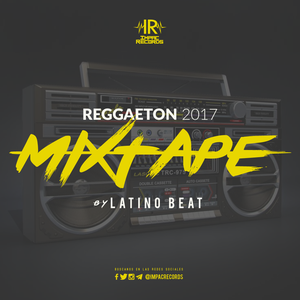 Reggaeton Mixtape 2017 By Latino Beat I.R.