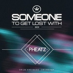 Pheatz - Someone to get lost with (drum&bass drumstep mix)
