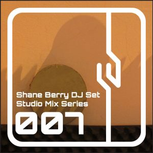 Shane Berry DJ Set 007 (Studio Mix Series)