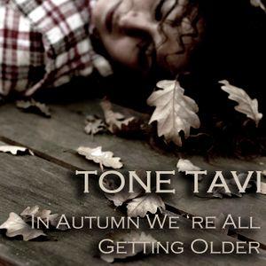 Tone Tavi - In Autumn We're All Getting Older