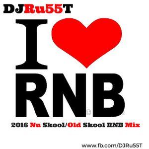 DJRu55T 2016 Nu Skool/Old Skool RnB Mix
