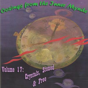 Oozings from the Inner Mynde - Volume 17: Crystals, Stoned & Free