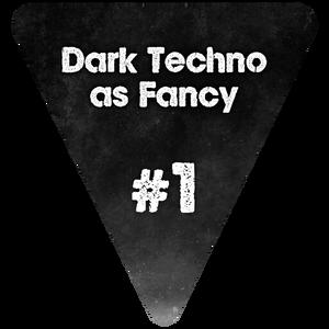 Dark Techno as Fancy #1