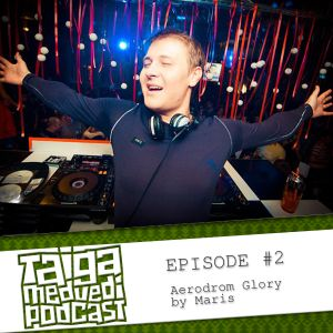 [TAIGA.MEDVEDI podcast] Episode#2 / Aerodrom glory by Maris