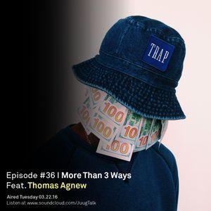 Episode 36: More Than 3 Ways (feat. Thomas Agnew)