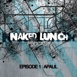 Naked Lunch PODCAST #001 - A.Paul
