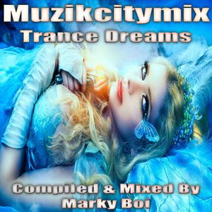 Marky Boi - Muzikcitymix Trance Dreams