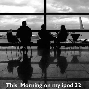 This morning on my ipod 32