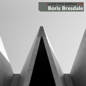 Sounds From NoWhere Podcast 003 - Boris Brxsdale