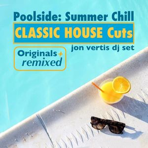 Poolside Summer Chill Classic House Cuts (July2017) - Jon Vertis