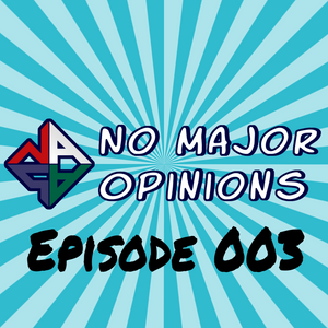 No Major Opinions - Episode 003