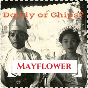 Daddy or Chips? presents Mayflower