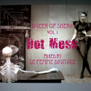 """Queen Of Sheba Vol. 1 """"Hot Mess"""" Mixed by LeFemmeDigitale (May 2012)"""