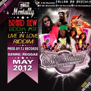 LIVE IN LOVE RIDDIM MIX BY MR MENTALLY (MAY 2012)