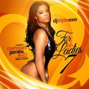 DJ Triple Exe-For Da Ladies 7 (Hosted By Mehgan James)
