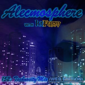 Alecmosphere 152: Technocity Mix with Iceferno (Web Edition)
