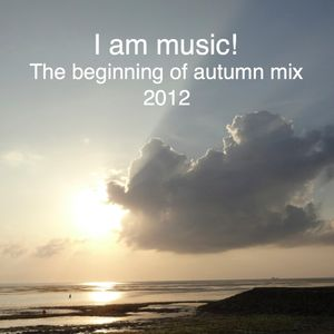 Iam music! The beginning of autumn mix 2012