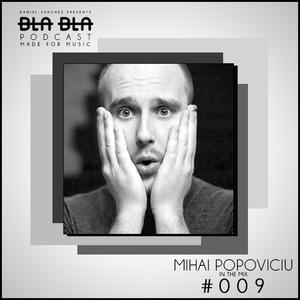 BLA BLA PODCAST #009 MIHAI POPOVICIU IN THE MIX