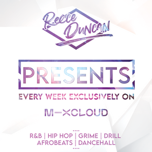 @DJReeceDuncan - REECE DUNCAN PRESENTS (003) (RNB | HipHop | Grime | Drill | Afrobeats | Bashment)